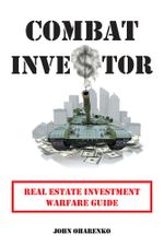 Combat Investor : Real Estate Investment Warfare Guide - John Oharenko
