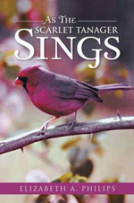 As the Scarlet Tanager Sings - Elizabeth a. Philips