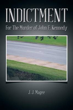 Indictment : For the Murder of John F. Kennedy - J. J. Magee