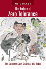 The Future of Zero Tolerance : The Collected Short Stories of Neil Baker - Neil Baker