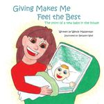 Giving Makes Me Feel the Best : The Story of a New Baby in the House - Wendy Masserman