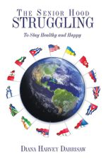 The Senior Hood Struggling : (To Stay Healthy and Happy) - Diana Harvey Darrisaw