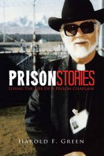 Prison Stories : Living The Life Of A Prison Chaplain - Harold F. Green