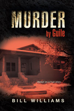Murder by Guile : Based on a True Story - Bill Williams