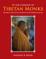In the Company of Tibetan Monks : Opening Our Home, Hearts and Minds to the Wonderfully Unexpected - Suzanne R. Bauer