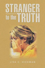 Stranger to the Truth - Lisa C. Hickman