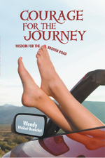 COURAGE FOR THE JOURNEY : WISDOM FOR THE BROKEN ROAD - Wendy Weikal-Beauchat