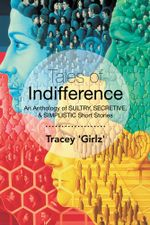 Tales of Indifference : An Anthology of Sultry, Secretive, & Simplistic Short Stories -  Tracey 'Girlz'