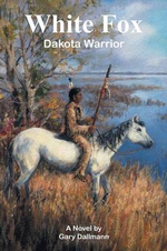 White Fox : Dakota Warrior - Gary Dallmann