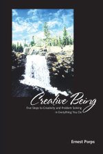 Creative Being : Five Steps to Creativity and Problem Solving in Everything You Do - Ernest Porps