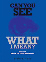 CAN YOU SEE WHAT I MEAN? : Volume 7 Before You leave High School - Sydney R. Finley