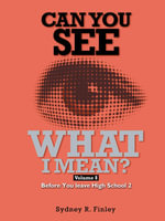 CAN YOU SEE WHAT I MEAN? : Volume 8 Before You leave High School 2 - Sydney R. Finley