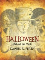 HALLOWEEN : Behind the Mask - Daniel R. Perry