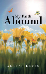 My Faith Abound - Allene Lewis
