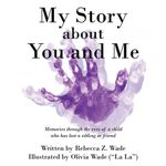 My Story about You and Me : Memories Through the Eyes of a Child Who Has Lost a Sibling or Friend - Rebecca Z. Wade