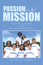 Passion for the Mission : Raise Your Sights and See the Possibilities - Milton R. Crane