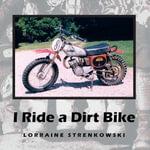 I Ride a Dirtbike - Lorraine Strenkowski