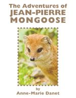 The Adventures of Jean-Pierre Mongoose - Anne-Marie Danet