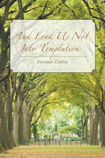 And Lead Us Not Into Temptation - Denise Curtis