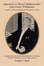 America's Choral Ambassador : John Finley Williamson - Joseph G. Beck