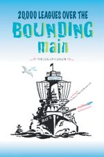 20,000 Leagues Over the Bounding Main : The Log of a Sailor - Arthur Merrill, III Brown