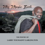 MY MUSIC BOOK : THE POETRY OF LARRY TOUSSAINT GARLINGTON - Larry Garlington
