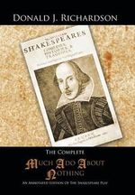 The Complete Much ADO about Nothing : An Annotated Edition of the Shakespeare Play - Nicola Barker