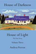 House of Darkness House of Light : The True Story Volume Three - Andrea Perron