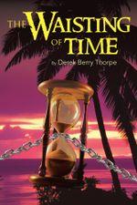 THE WAISTING OF TIME - DEREK BERRY THORPE