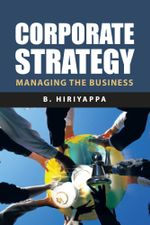 Corporate Strategy : Managing The Business - B. Hiriyappa