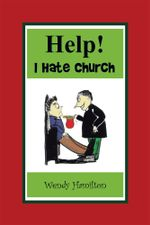 Help! I Hate Church - Wendy Hamilton