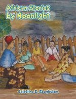 AFRICAN STORIES BY MOONLIGHT - Celestine E. Ebegbulem
