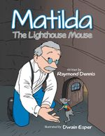 Matilda : The Lighthouse Mouse - Raymond Dennis