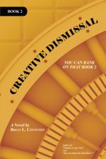 CREATIVE DISMISSAL : YOU CAN BANK ON THAT BOOK 2 - Brian L. Coventry