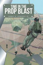 Time in the Prop Blast - Emmet D. Edwards Jr.