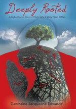 Deeply Rooted : A Collection of Poetry Which Tells a Story from Within - Germaine Jacqueline Edwards