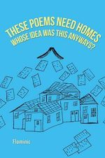 These Poems Need Homes - Whose Idea Was This Anyways? - Dominic Flominic Farrenkopf