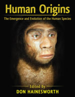 Human Origins : The Emergence and Evolution of the Human Species - Don Hainesworth