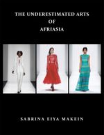 THE UNDERESTIMATED ARTS Of AFRIASIA - SABRINA EIYA MAKEIN