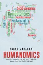 HUMANOMICS : MAKING SENSE OF THE SOCIO-ECONOMIC IMPACTS OF GLOBAL SOURCING - Bobby Varanasi