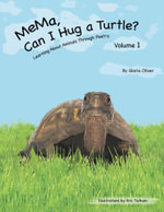 MeMa, Can I Hug a Turtle? : Learning About Animals Through Poetry. Volume 1 - Gloria Oliver