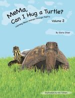 MeMa, Can I Hug a Turtle? : Learning About Animals Through Poetry. Volume 2 - Gloria Oliver