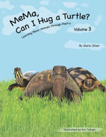 MeMa, Can I Hug a Turtle? : Learning About Animals Through Poetry. Volume 3 - Gloria Oliver