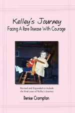 Kelley's Journey : Facing A Rare Disease With Courage - Denise Crompton