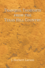Tranquil Thoughts from the Texas Hill Country - J. Herbert Larson