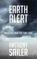 Earth Alert : Invasion from the Time-Zone - Anthony Sailer