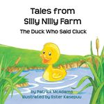 Tales from Silly Nilly Farm - The Duck Who Said Cluck - Patrick McAdams
