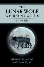 The Lunar Wolf Chronicles : Mary's Tale - Alexander Mescavage