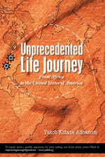 Unprecedented Life Journey : From Africa to the United States of America - Yakob Adhanom
