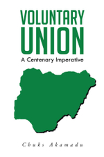 VOLUNTARY UNION : A Centenary Imperative - Chuks Akamadu